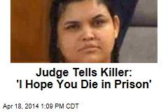 Judge Tells Killer: 'I Hope You Die in Prison'