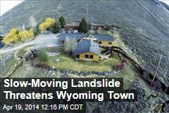 Slow-Moving Landslide Threatens Wyoming Town