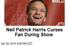 Neil Patrick Harris Cusses Out Fan During Show