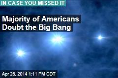 Majority of Americans Doubt the Big Bang