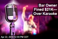 Bar Owner Fined $21K— Over Karaoke