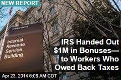 IRS Handed Out $1M in Bonuses— to Workers Who Owed Back Taxes