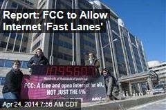Report: FCC to Allow Internet 'Fast Lanes'