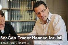 SocGen Trader Headed for Jail