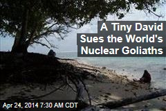 A Tiny David Sues the World's Nuclear Goliaths