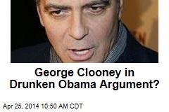George Clooney in Drunken Obama Argument?