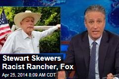 Stewart Skewers Racist Rancher, Fox