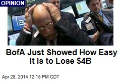 BofA Just Showed How Easy It Is to Lose $4B