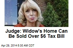 Judge: Widow's Home Can Be Sold Over $6 Tax Bill
