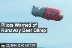 Pilots Warned of Runaway Beer Blimp