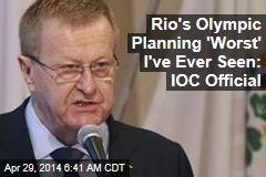Rio's Olympic Planning 'Worst' I've Ever Seen: IOC Official