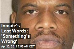 Inmate's Last Words: 'Something's Wrong'