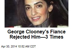 George Clooney's Fiance Rejected Him—3 Times