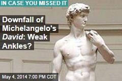 Downfall of Michelangelo's David : Weak Ankles?