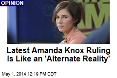 Latest Amanda Knox Ruling Is Like an 'Alternate Reality'