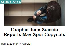 Graphic Teen Suicide Reports May Spur Copycats