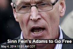 Sinn Fein's Adams to Go Free