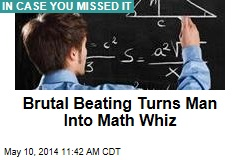 Brutal Beating Turns Man Into Math Whiz