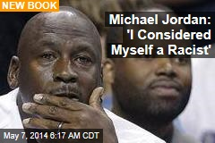 Michael Jordan: 'I Considered Myself a Racist'