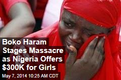 Boko Haram Stages Massacre as Nigeria Offers $300K for Girls