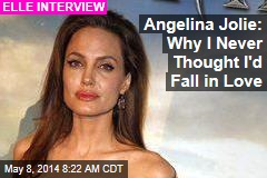 Angelina Jolie: Why I Never Thought I'd Fall in Love