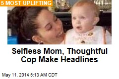 Selfless Mom, Thoughtful Cop Make Headlines