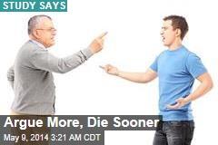 Argue More, Die Sooner