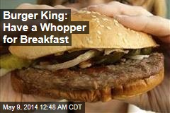 Burger King: Have a Whopper for Breakfast