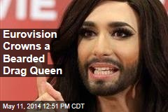 Eurovision Crowns a Bearded Drag Queen