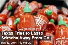 Texas Tries to Lasso Sriracha Away From CA
