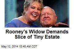 Rooney's Widow Demands Slice of Tiny Estate