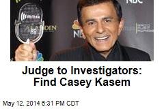 Judge to Investigators: Find Casey Kasem