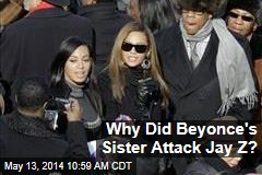 Why Did Beyonce's Sister Attack Jay Z?