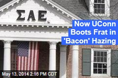 Now UConn Boots Frat in 'Bacon' Hazing