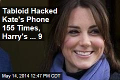 Tabloid Hacked Kate's Phone 155 Times; Wills, 35; Harry ... 9