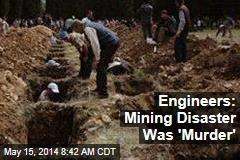 Engineers: Mining Disaster Was 'Murder'