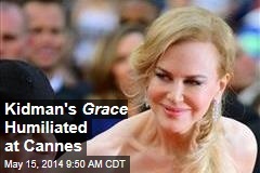 Kidman's Grace 'Catastrophe' Humiliated at Cannes