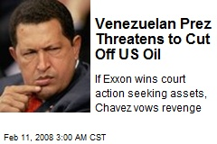 Venezuelan Prez Threatens to Cut Off US Oil