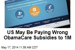 US May Be Paying Wrong ObamaCare Subsidies to 1M