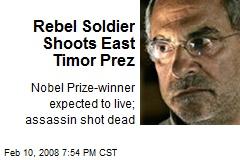 Rebel Soldier Shoots East Timor Prez
