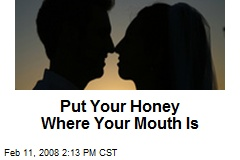 Put Your Honey Where Your Mouth Is
