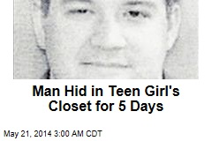 Man Hid in Teen Girl's Closet for 5 Days