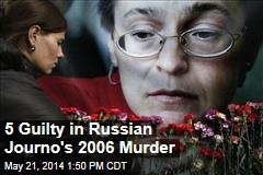 5 Guilty in Russian Journo's 2006 Murder
