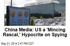 China Media: US a 'Mincing Rascal,' Hypocrite on Spying