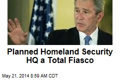 Planned Homeland Security HQ a Total Fiasco