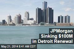 JPMorgan Sinking $100M in Detroit Renewal