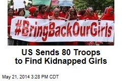 US Sends 80 Troops to Find Kidnapped Girls