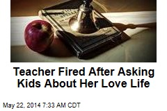 Teacher Fired After Asking Kids About Her Love Life