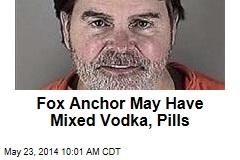Fox Anchor May Have Mixed Vodka, Pills