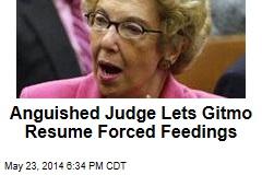 Anguished Judge Lets Gitmo Resume Forced Feedings